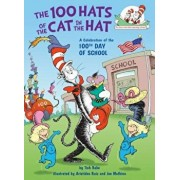 The 100 Hats of the Cat in the Hat: A Celebration of the 100th Day of School, Hardcover/Tish Rabe