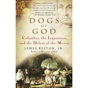 Dogs of God: Columbus, the Inquisition, and the Defeat of the Moors, Paperback