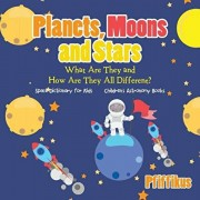 Planets, Moons and Stars: What Are They and How Are They All Different? Space Dictionary for Kids - Children's Astronomy Books, Paperback/Pfiffikus