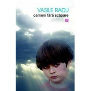 Oameni fara scapare/Vasile Radu