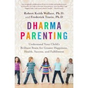 Dharma Parenting: Understand Your Child's Brilliant Brain for Greater Happiness, Health, Success, and Fulfillment, Paperback