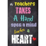 A Teachers Takes a Hand Open a Mind Touches a Heart: World Teachers' Day Gifts - Messages and Quotes-6x 9 Lined Notebook- Work Book -Planner - Special, Paperback