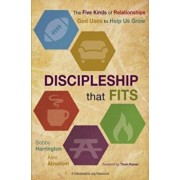 Discipleship That Fits: The Five Kinds of Relationships God Uses to Help Us Grow, Paperback/Bobby William Harrington