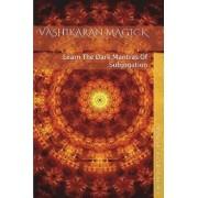 Vashikaran Magick: Learn the Dark Mantras of Subjugation, Paperback/Baal Kadmon
