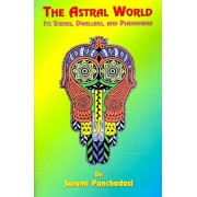 The Astral World: Its Scenes, Dwellers, and Phenomena, Paperback
