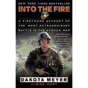 Into the Fire: A Firsthand Account of the Most Extraordinary Battle in the Afghan War, Paperback