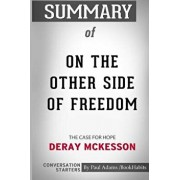 Summary of on the Other Side of Freedom: The Case for Hope by Deray McKesson: Conversation Starters/Paul Adams /. Bookhabits