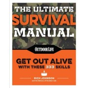 The Ultimate Survival Manual (Paperback Edition): 333 Skills That Will Get You Out Alive, Paperback