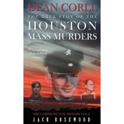 Dean Corll: The True Story of the Houston Mass Murders: Historical Serial Killers and Murderers, Paperback/Jack Rosewood