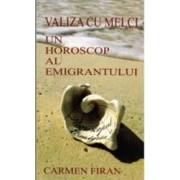 Valiza cu melci Un horoscop al emigrantului - Carmen Firan
