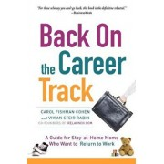 Back on the Career Track: A Guide for Stay-At-Home Moms Who Want to Return to Work, Paperback/Carol Fishman Cohen