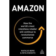 Amazon: How the World's Most Relentless Retailer Will Continue to Revolutionize Commerce, Paperback/Natalie Berg