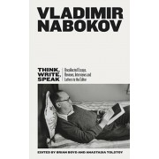 Think, Write, Speak. Uncollected Essays, Reviews, Interviews and Letters to the Editor, Hardback/Vladimir Nabokov