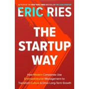 The Startup Way: How Modern Companies Use Entrepreneurial Management to Transform Culture and Drive Long-Term Growth, Hardcover