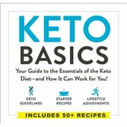 Keto Basics Your Guide to the Essentials of the Keto Diet--And How It Can Work for You