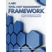 AACE International Total Cost Management Framework: An Integrated Approach to Portfolio, Program, and Project Management