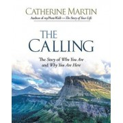 The Calling: The Story of Who You Are and Why You Are Here, Paperback/Catherine Martin