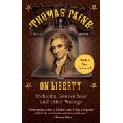 Thomas Paine on Liberty: Including Common Sense and Other Writings