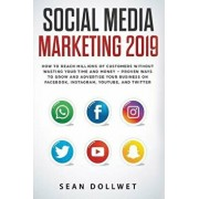 Social Media Marketing 2019: How to Reach Millions of Customers Without Wasting Time and Money - Proven Ways to Grow Your Business on Instagram, Yo, Paperback/Sean Dollwet