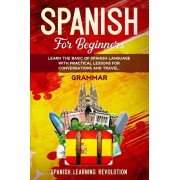 Spanish for Beginners: Learn the Basic of Spanish Grammar Language with Practical Lessons for Conversations and Travel, Paperback/Spanish Learning Revolution