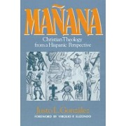 Ma ana: Christian Theology from a Hispanic Perspective, Paperback/Gonzalez Justo L.