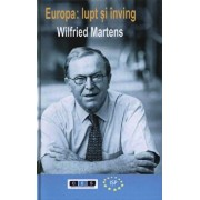 Europa: lupt si inving/Wilfried Martens