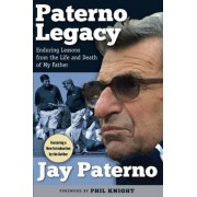 Paterno Legacy: Enduring Lessons from the Life and Death of My Father, Paperback