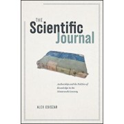 The Scientific Journal: Authorship and the Politics of Knowledge in the Nineteenth Century, Hardcover/Alex Csiszar