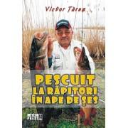Pescuit la rapitori in ape de ses/Victor Tarus