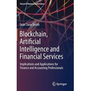 Blockchain, Artificial Intelligence and Financial Services: Implications and Applications for Finance and Accounting Professionals, Hardcover/Sean Stein Smith