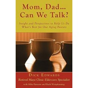 Mom, Dad ... Can We Talk?: Insight and Perspectives to Help Us Do What's Best for Our Aging Parents, Paperback/Dick Edwards