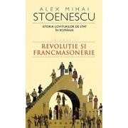 Istoria loviturilor de stat in Romania, Vol. 1. Revolutie si francmasonerie/Alex Mihai Stoenescu