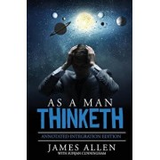 As a Man Thinketh: By James Allen the Original Book Annotated to a New Paperback Workbook to Ad the What and How of the as a Man Thinketh/James Allen