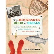 The Minnesota Book of Skills: Your Guide to Smoking Whitefish, Sauna Etiquette, Tick Extraction, and More, Paperback/Chris Niskanen