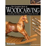 Complete Book of Woodcarving: Everything You Need to Know to Master the Craft, Paperback/Everett Ellenwood