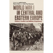 World War I in Central and Eastern Europe: Politics, Conflict and Military Experience, Paperback/Judith Devlin