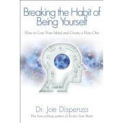 Breaking the Habit of Being Yourself How to Lose Your Mind and Create a New One