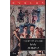 Idele lui martie - Thornton Wilder
