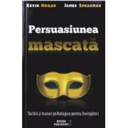 Persuasiunea mascata - Kevin Hogan James Speakman