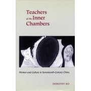 Teachers of the Inner Chambers: Women and Culture in Seventeenth-Century China