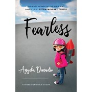 Fearless: Ordinary Women of the Bible Who Dared to Do Extraordinary Things, Paperback/Angela Donadio