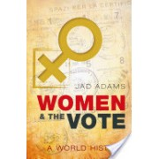 Women and the Vote - A World History (Adams Jad (Associate Research Fellow School of Advanced Study University of London))(Cartonat) (9780198706847)