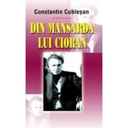 Din mansarda lui Cioran/Constantin Cublesan