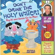 Don't Drink the Holy Water!: Big Al and Annie Go to Mass: Thoughts and Prayers on the Eucharist for Children of All Ages 'With DVD', Hardcover/Joe Kempf
