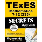TExES Mathematics 7-12 (235) Secrets Study Guide: TExES Test Review for the Texas Examinations of Educator Standards, Paperback/Mometrix Texas Teacher Certification T.