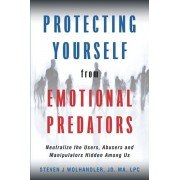 Protecting Yourself from Emotional Predators: Neutralize the Users, Abusers and Manipulators Hidden Among Us, Paperback/Steven J. Wolhandler