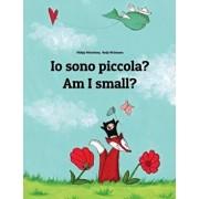 Io sono piccola? Am I small?: Libro illustrato per bambini: italiano-inglese (Edizione bilingue), Paperback/Nadja Wichmann