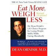 Eat More, Weigh Less: Dr. Dean Ornish's Life Choice Program for Losing Weight Safely While Eating Abundantly, Paperback/Dean Ornish
