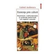 Existența prin cultura. Represiune, colaboraționism și rezistența intelectuala sub regimul comunist