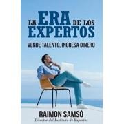 La era de los expertos: Vende talento, ingresa dinero, Paperback/Raimon Samso